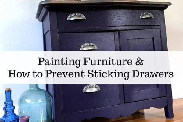 Painting Furniture and How to Prevent Sticking Drawers