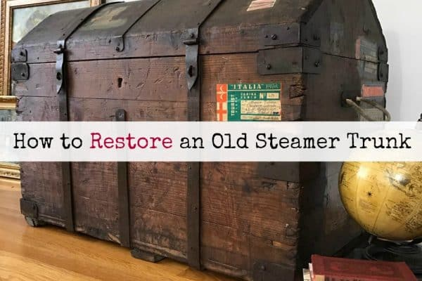 How to Restore an Old Steamer Trunk in a Few Simple Steps