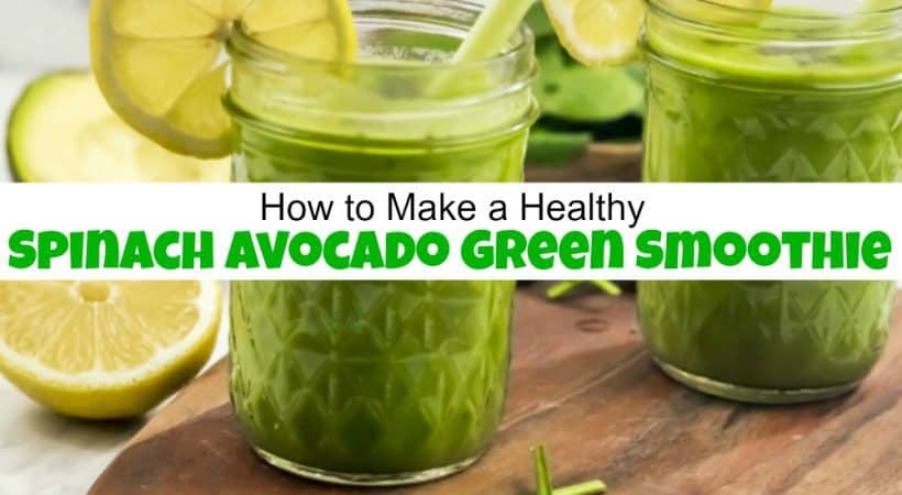 How to Make a Healthy Spinach Avocado Green Smoothie