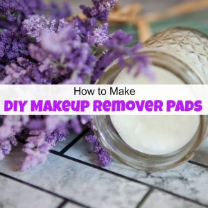 How to Make DIY Makeup Remover Pads that Smell Amazing