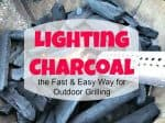 Lighting Charcoal the Fast & Easy Way for Outdoor Grilling