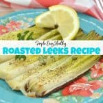 Simple Easy Healthy Roasted Leeks Recipe