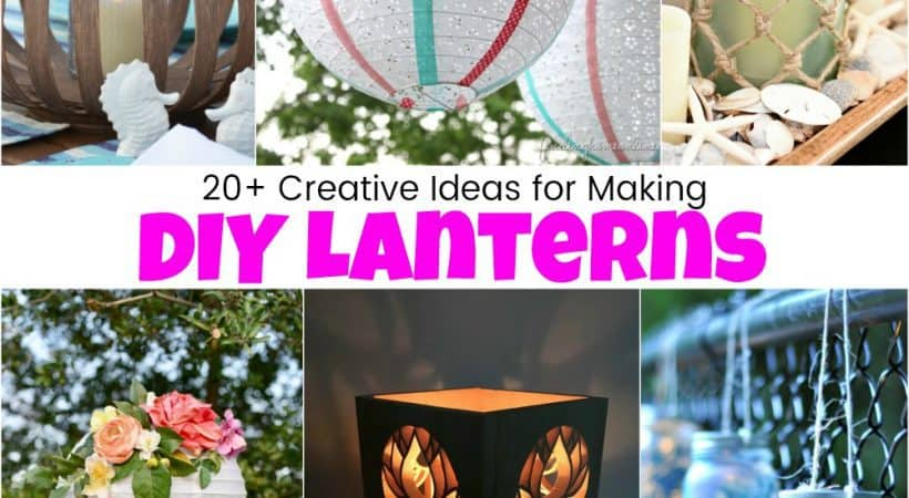20+ Creative Ideas for How to Make Unique DIY Lanterns