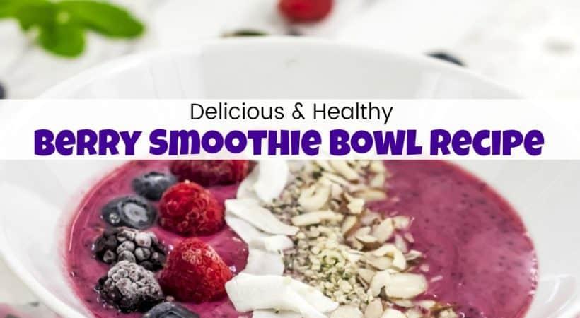Delicious & Healthy Triple Berry Smoothie Bowl Recipe