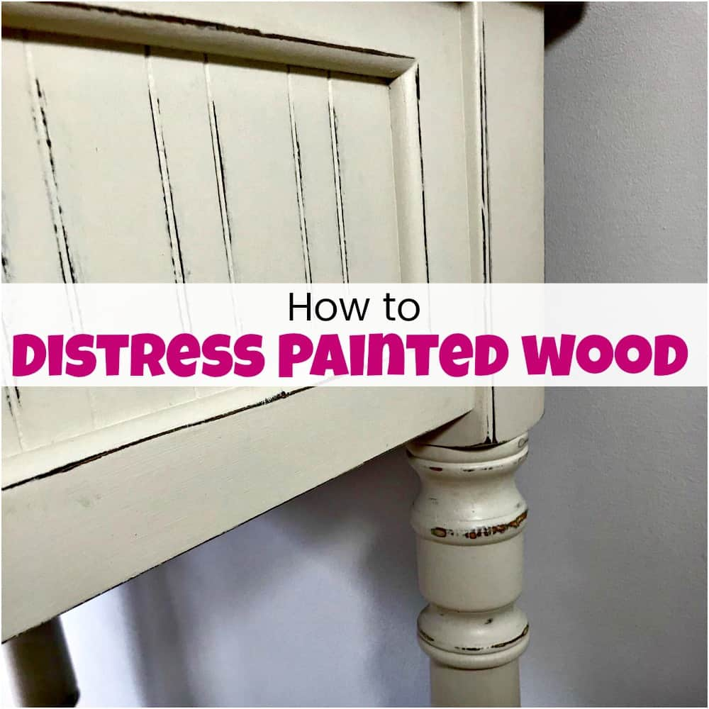 How to Distress Painted Wood for a Fabulous Farmhouse Finish