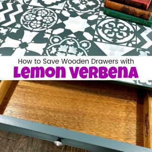 How to Save Wooden Drawers with Lemon Verbena