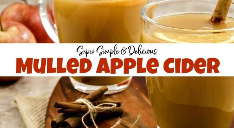 How to Make Super Simple & Delicious Mulled Apple Cider