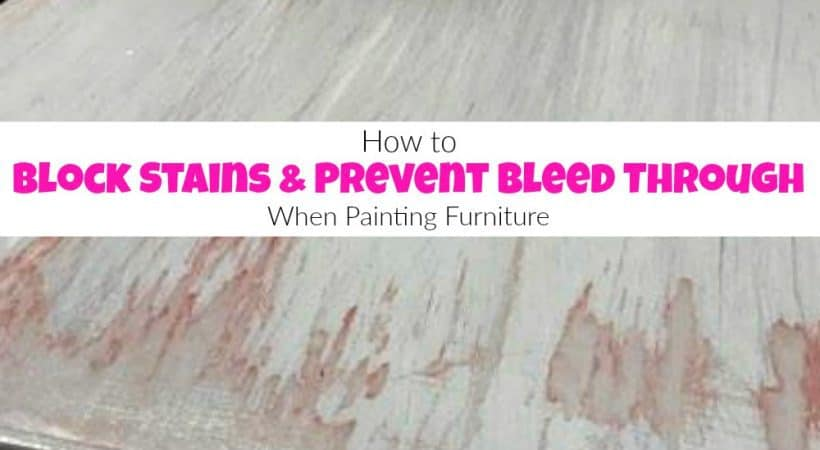 How to Block Stains & Prevent Bleed Through when Painting Furniture