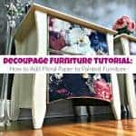Decoupage Furniture Tutorial: How to Add Floral Paper to Painted Furniture