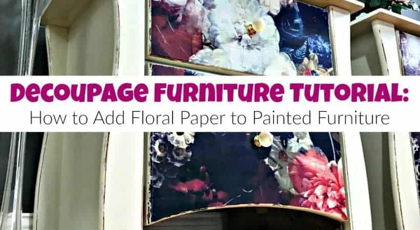 How to Decoupage Painted Furniture with Gorgeous Floral Paper