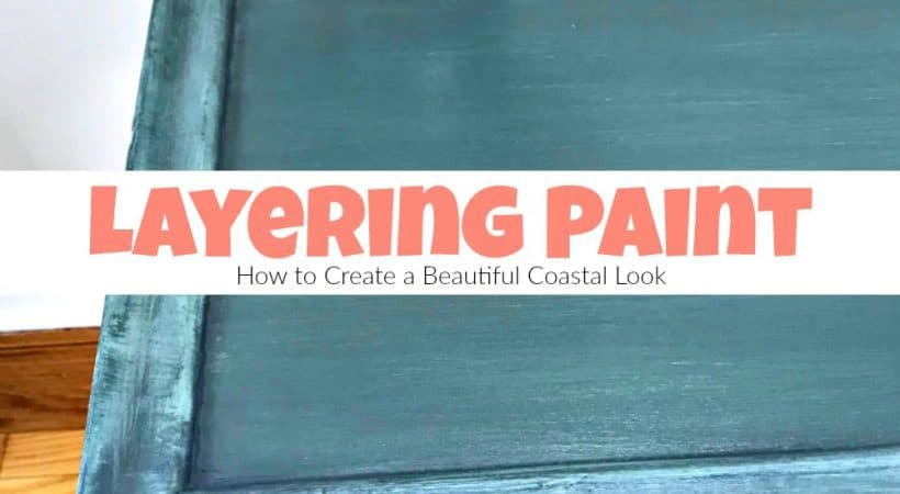Layering Paint: How to Create a Beautiful Coastal Look
