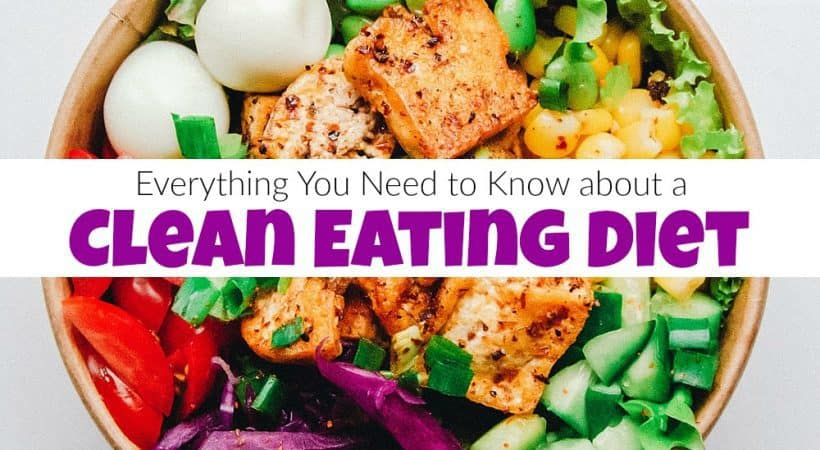 Everything You Need to Know about a Clean Eating Diet