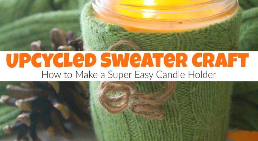 Upcycled Sweater Craft – How to Make a Super Easy Candle Holder
