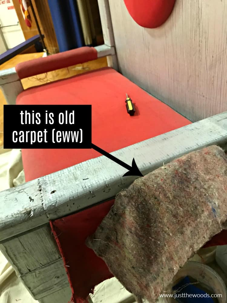remove fabric to find old carpet underneath as cushioning