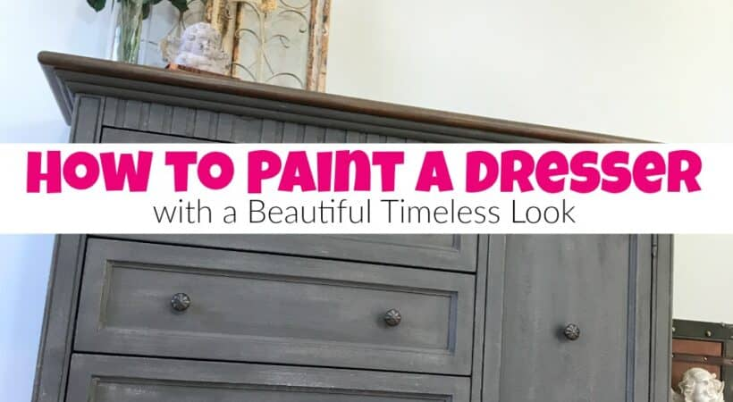 How to Paint a Dresser with a Beautiful Timeless Look