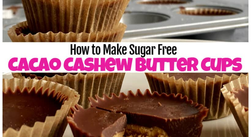 How to Make Sugar Free Cacao Cashew Butter Cups