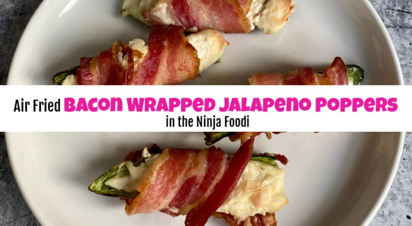 Air Fried Bacon Wrapped Jalapeno Poppers in the Ninja Foodi